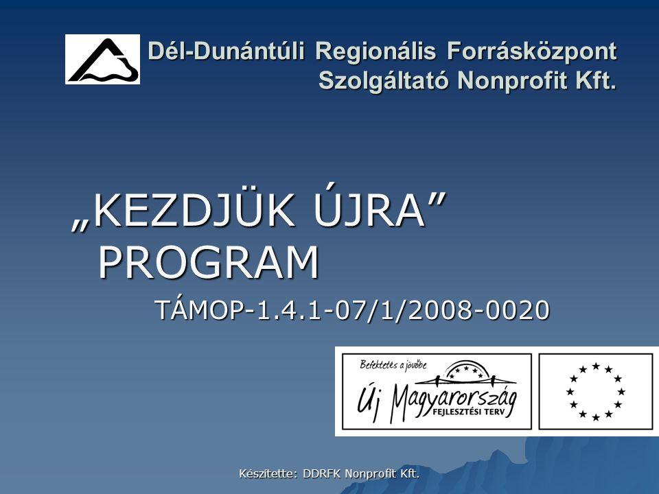 Készítette: DDRFK Nonprofit Kft. Dél-Dunántúli Regionális Forrásközpont Szolgáltató Nonprofit Kft. Dél-Dunántúli Regionális Forrásközpont Szolgáltató