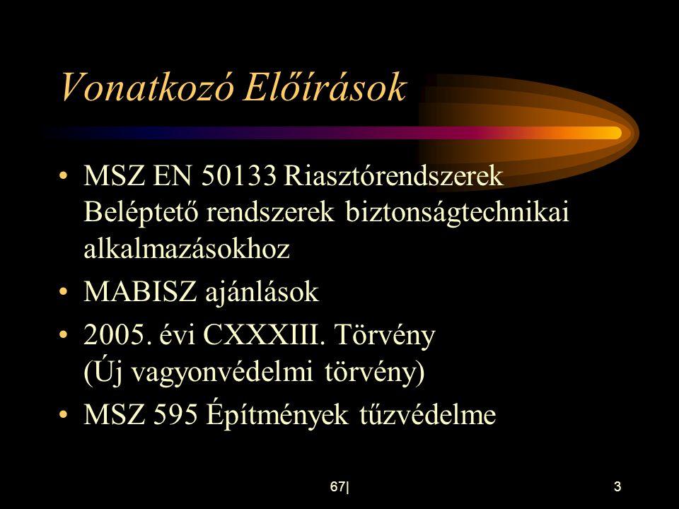 67 3 Vonatkozó Előírások •MSZ EN 50133 Riasztórendszerek Beléptető rendszerek biztonságtechnikai alkalmazásokhoz •MABISZ ajánlások •2005. évi CXXXIII.