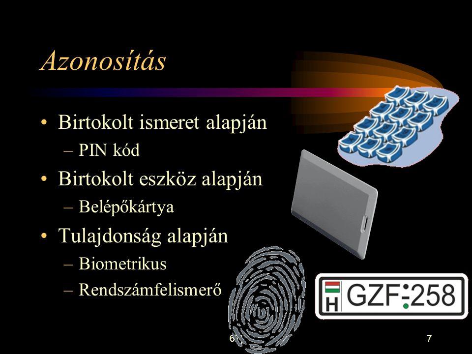 67 7 Azonosítás •Birtokolt ismeret alapján –PIN kód •Birtokolt eszköz alapján –Belépőkártya •Tulajdonság alapján –Biometrikus –Rendszámfelismerő
