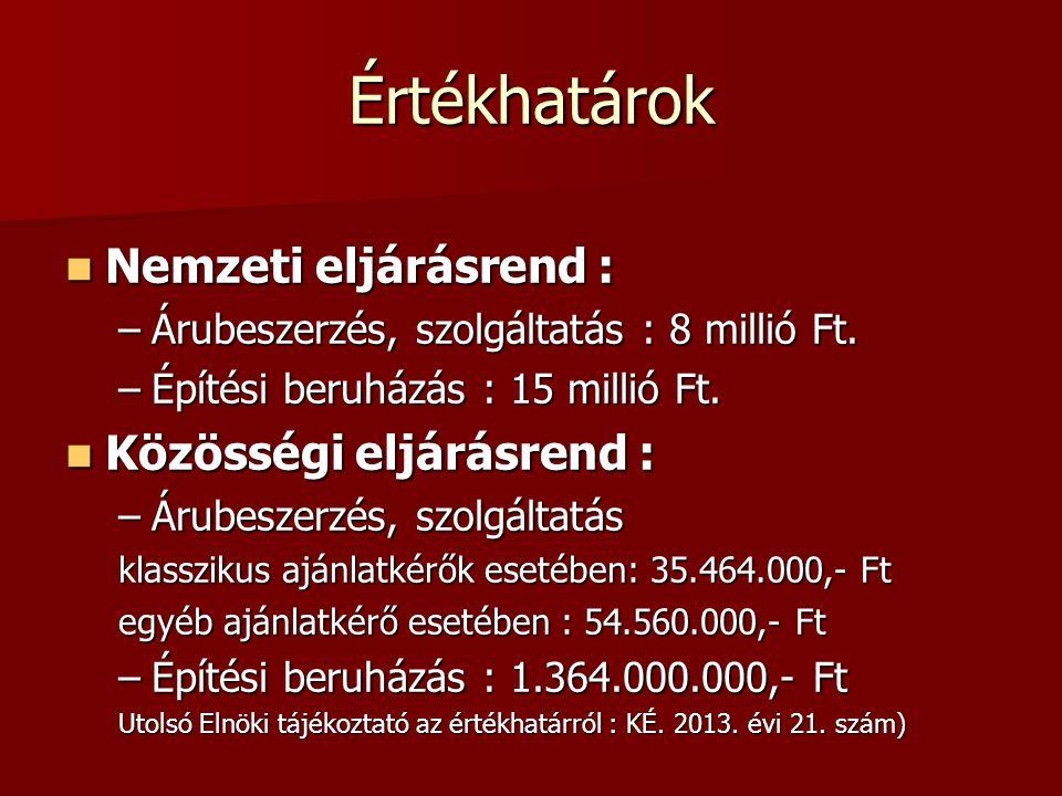 Értékhatárok  Nemzeti eljárásrend : –Árubeszerzés, szolgáltatás : 8 millió Ft. –Építési beruházás : 15 millió Ft.  Közösségi eljárásrend : –Árubesze