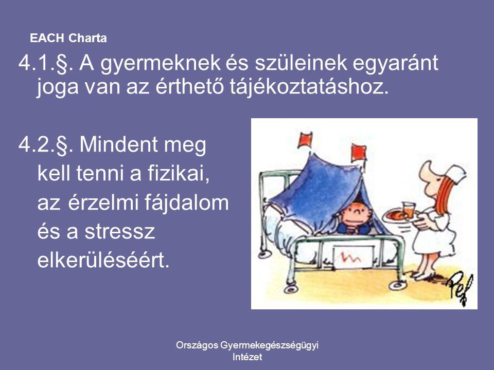 Országos Gyermekegészségügyi Intézet EACH Charta 4.1.§. A gyermeknek és szüleinek egyaránt joga van az érthető tájékoztatáshoz. 4.2.§. Mindent meg kel