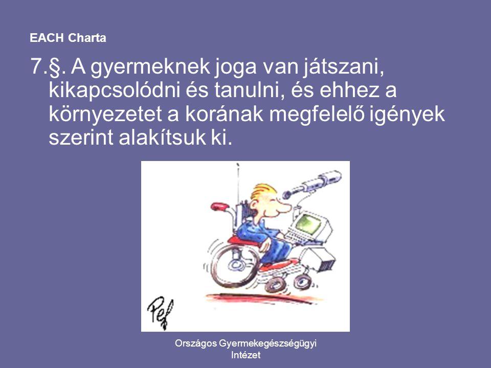 Országos Gyermekegészségügyi Intézet EACH Charta 7.§. A gyermeknek joga van játszani, kikapcsolódni és tanulni, és ehhez a környezetet a korának megfe