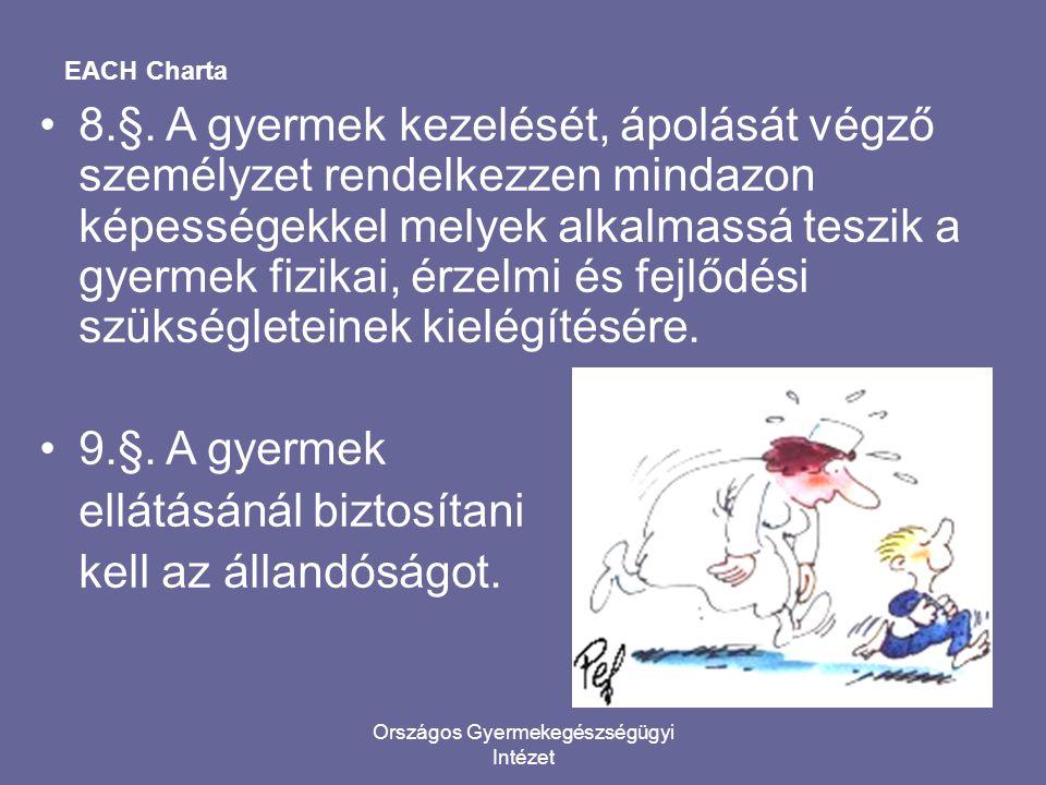 Országos Gyermekegészségügyi Intézet EACH Charta •8.§. A gyermek kezelését, ápolását végző személyzet rendelkezzen mindazon képességekkel melyek alkal