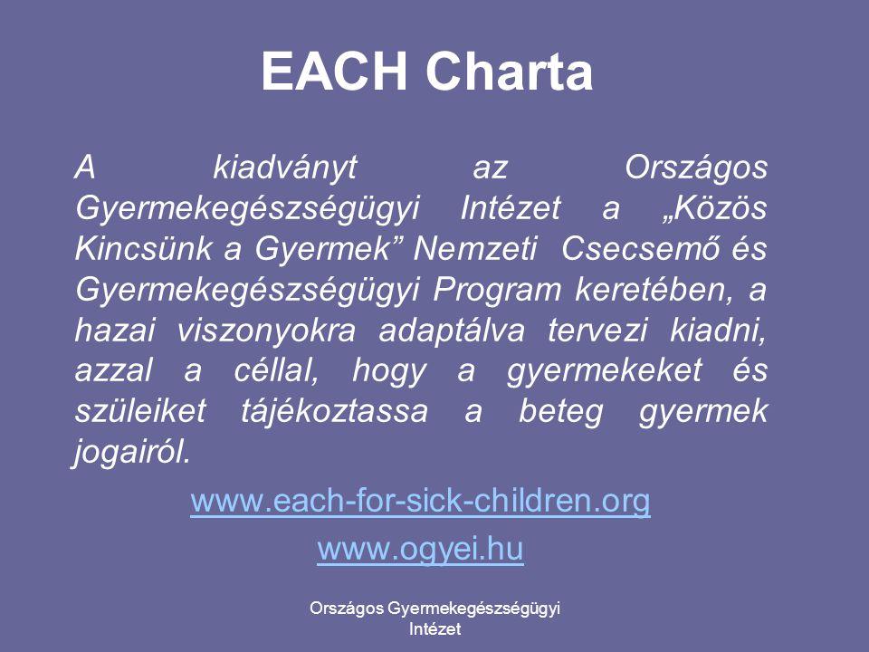 """Országos Gyermekegészségügyi Intézet EACH Charta A kiadványt az Országos Gyermekegészségügyi Intézet a """"Közös Kincsünk a Gyermek"""" Nemzeti Csecsemő és"""