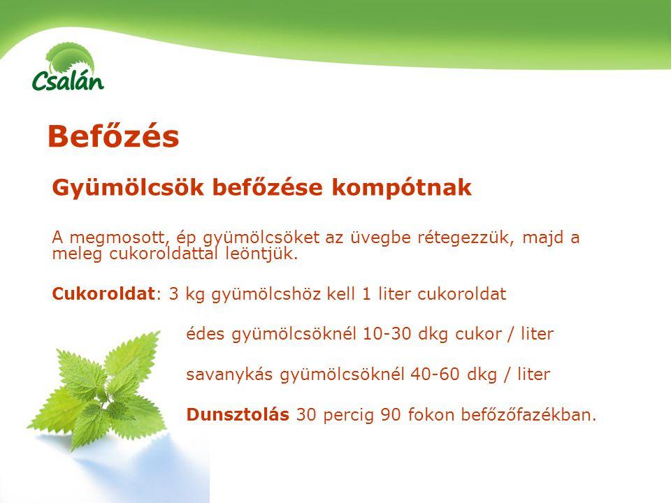 Befőzés Gyümölcsök befőzése kompótnak A megmosott, ép gyümölcsöket az üvegbe rétegezzük, majd a meleg cukoroldattal leöntjük. Cukoroldat: 3 kg gyümölc