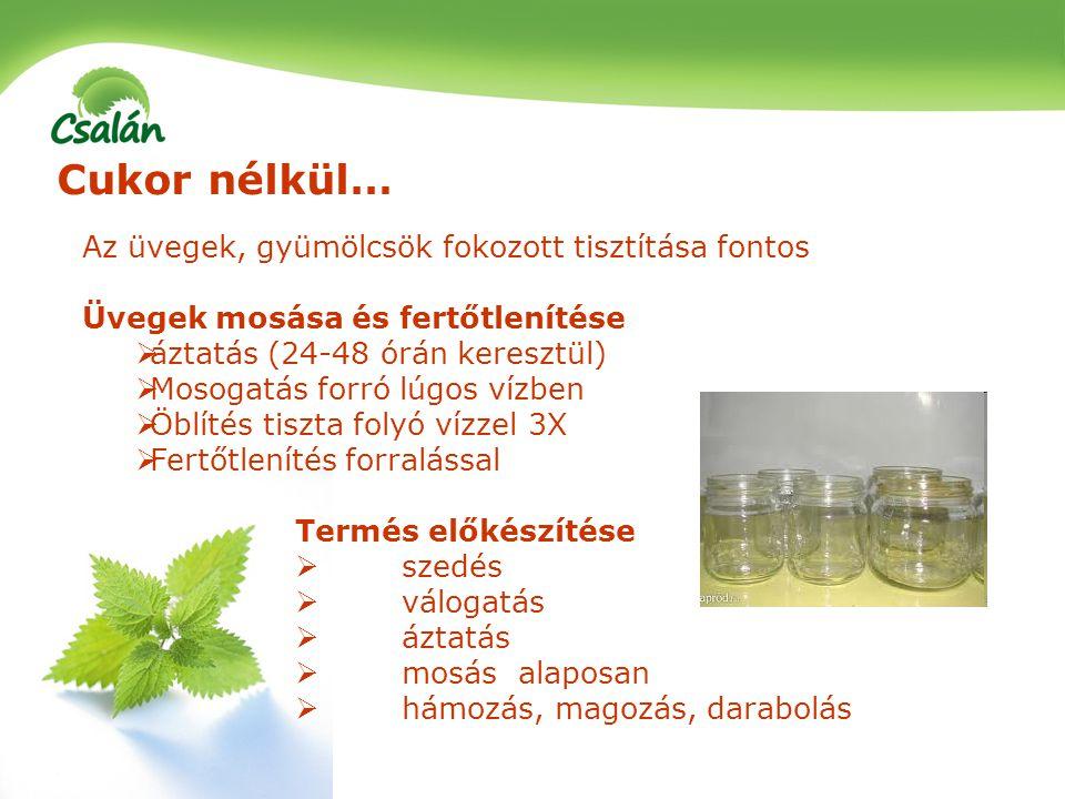 Cukor nélkül… Az üvegek, gyümölcsök fokozott tisztítása fontos Üvegek mosása és fertőtlenítése  áztatás (24-48 órán keresztül)  Mosogatás forró lúgo