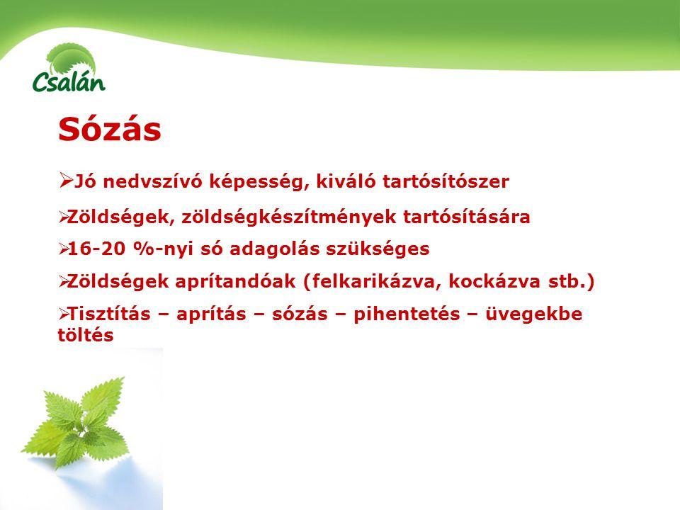 Sózás  Jó nedvszívó képesség, kiváló tartósítószer  Zöldségek, zöldségkészítmények tartósítására  16-20 %-nyi só adagolás szükséges  Zöldségek apr