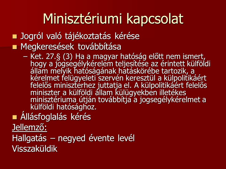 Minisztériumi kapcsolat  Jogról való tájékoztatás kérése  Megkeresések továbbítása –Ket.
