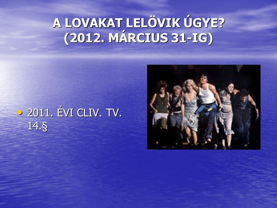 A LOVAKAT LELÖVIK ÚGYE? (2012. MÁRCIUS 31-IG) • 2011. ÉVI CLIV. TV. 14.§