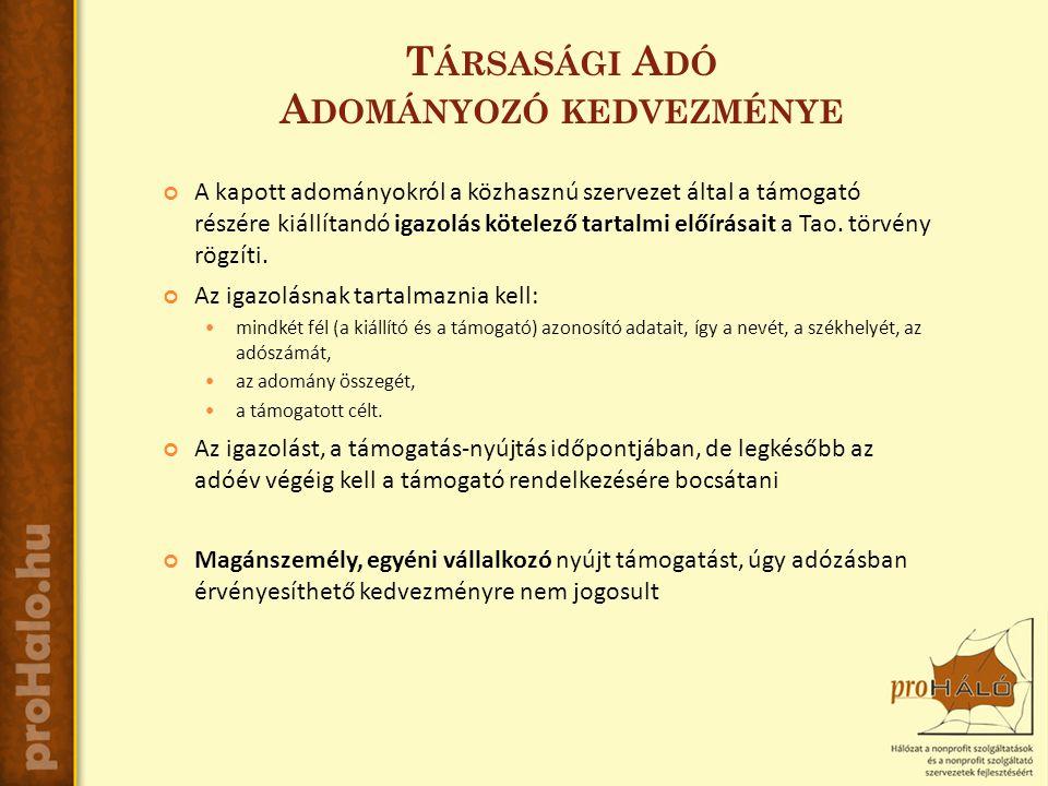 T ÁRSASÁGI A DÓ A DOMÁNYOZÓ KEDVEZMÉNYE A kapott adományokról a közhasznú szervezet által a támogató részére kiállítandó igazolás kötelező tartalmi előírásait a Tao.
