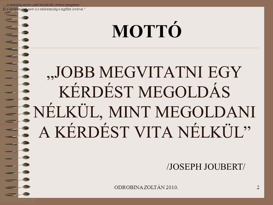"""2 """"JOBB MEGVITATNI EGY KÉRDÉST MEGOLDÁS NÉLKÜL, MINT MEGOLDANI A KÉRDÉST VITA NÉLKÜL"""" /JOSEPH JOUBERT/ MOTTÓ.: """"A tehetség valami jobb helyről jön, mi"""