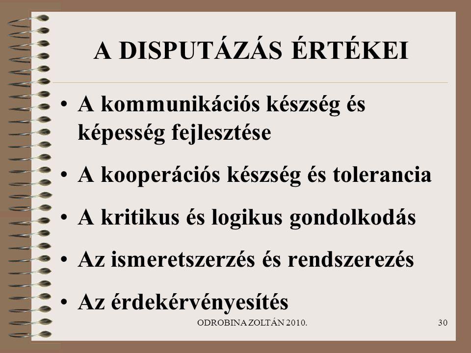 ODROBINA ZOLTÁN 2010.30 A DISPUTÁZÁS ÉRTÉKEI •A kommunikációs készség és képesség fejlesztése •A kooperációs készség és tolerancia •A kritikus és logi