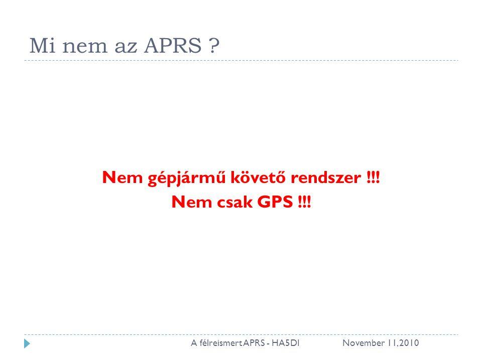 A cél  Elérhetővé tenni  Mi hol található (asset management) pozíció  Mi történik  mindezt pedig  Minimális időkéséssel  Mindenki számára elérhetően  Megbízhatóan, hibatűrően  Gyorsan telepíthetően, konfigurálás nélkül November 11, 20105A félreismert APRS - HA5DI