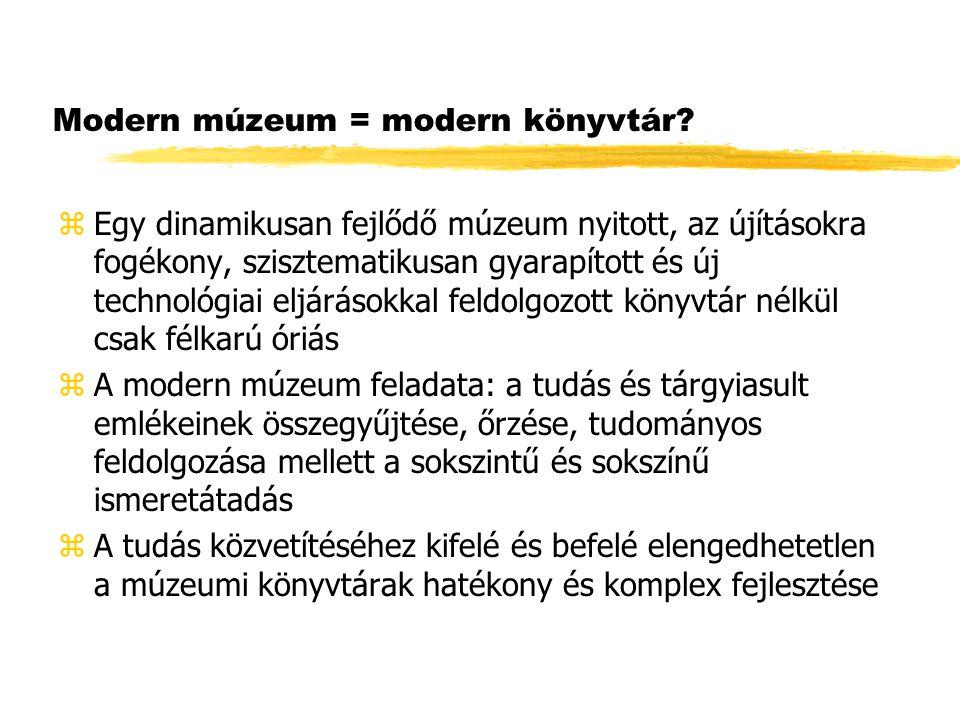 Modern múzeum = modern könyvtár? zEgy dinamikusan fejlődő múzeum nyitott, az újításokra fogékony, szisztematikusan gyarapított és új technológiai eljá