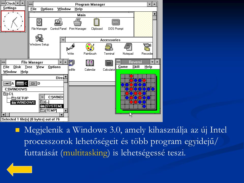  Megjelenik a Windows 3.0, amely kihasználja az új Intel processzorok lehetőségeit és több program egyidejű/ futtatását (multitasking) is lehetségess