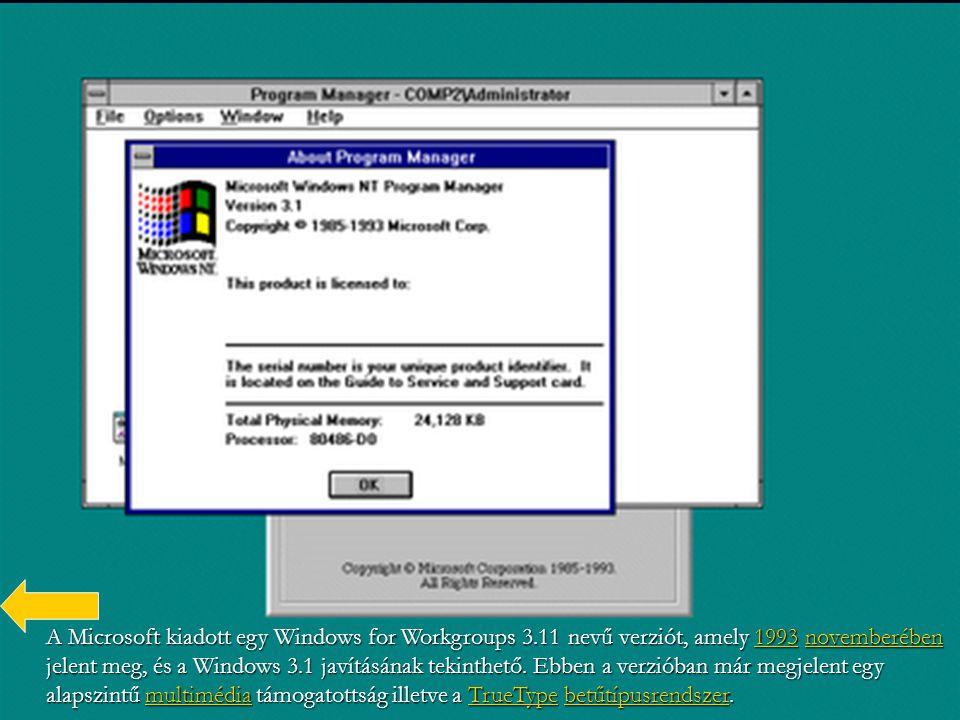 A Microsoft kiadott egy Windows for Workgroups 3.11 nevű verziót, amely 19931993 1993 1993 novemberében jelent meg, és a Windows 3.1 javításának tekin