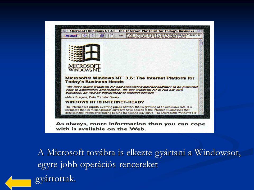 A Microsoft továbra is elkezte gyártani a Windowsot, egyre jobb operációs rencereket gyártottak.