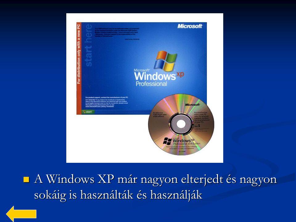  A  A Windows XP már nagyon elterjedt és nagyon sokáig is használták és használják