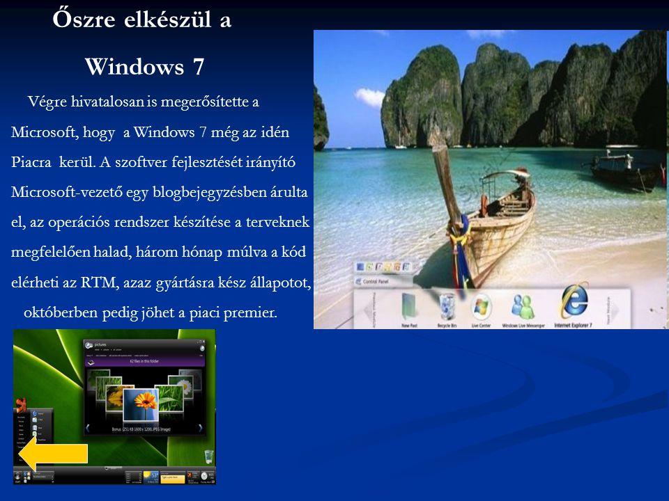 Őszre elkészül a Windows 7 Végre hivatalosan is megerősítette a Microsoft, hogy a Windows 7 még az idén Piacra kerül. A szoftver fejlesztését irányító