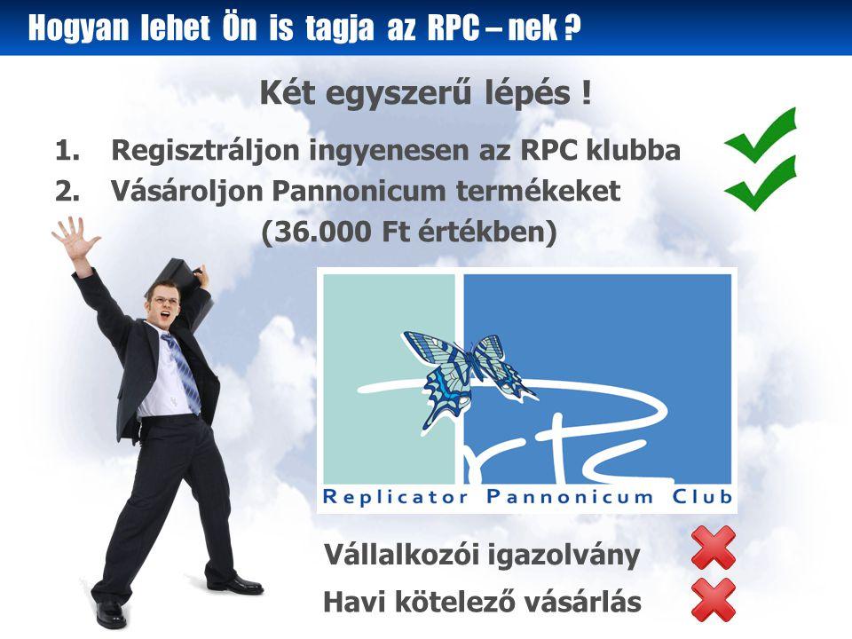 1.Regisztráljon ingyenesen az RPC klubba 2.Vásároljon Pannonicum termékeket (36.000 Ft értékben) Két egyszerű lépés .
