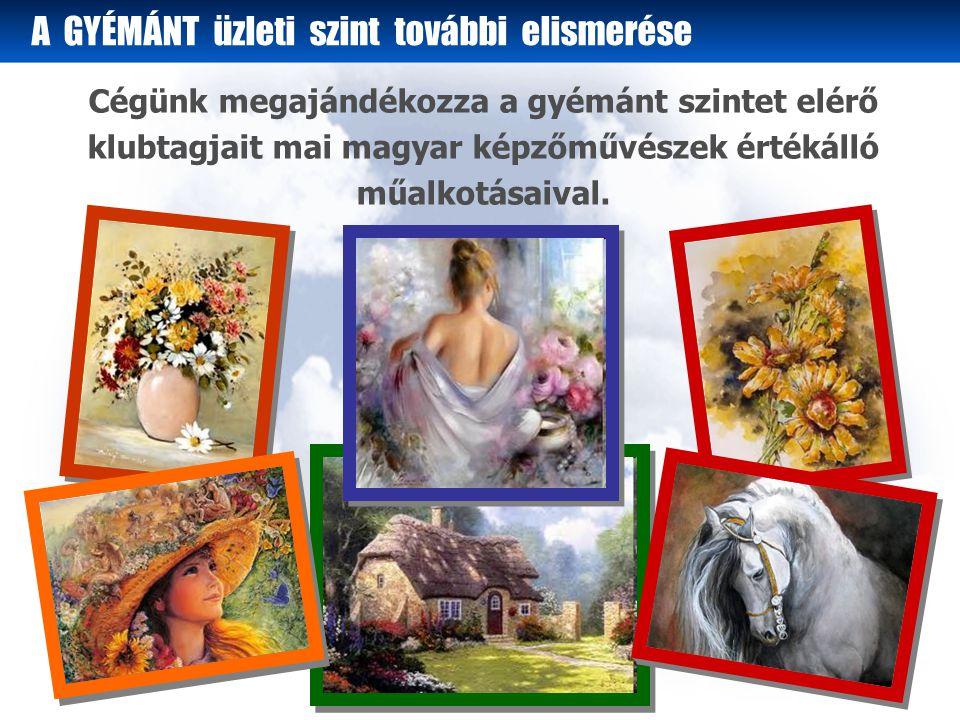 Cégünk megajándékozza a gyémánt szintet elérő klubtagjait mai magyar képzőművészek értékálló műalkotásaival.