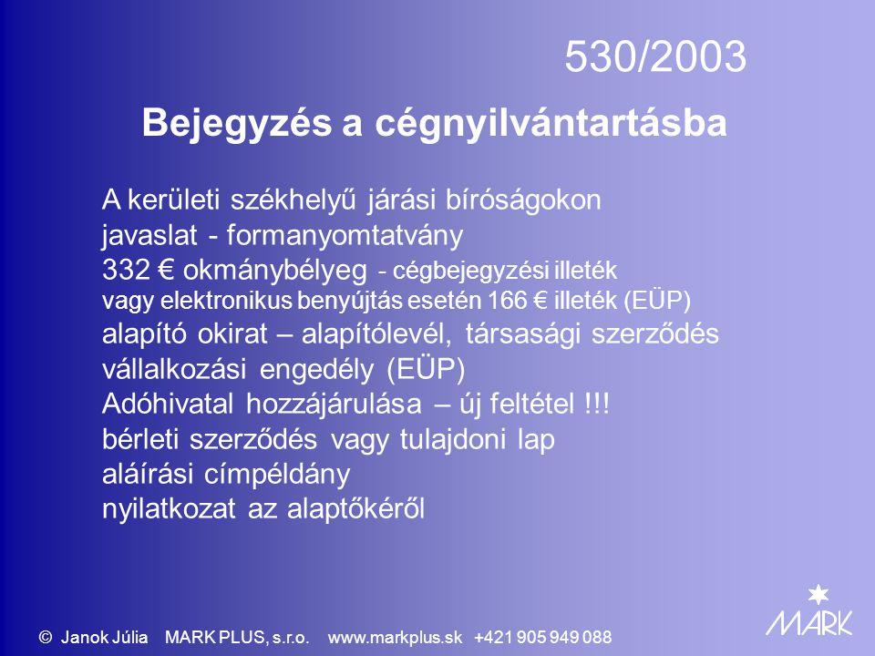 530/2003 Bejegyzés a cégnyilvántartásba A kerületi székhelyű járási bíróságokon javaslat - formanyomtatvány 332 € okmánybélyeg - cégbejegyzési illeték vagy elektronikus benyújtás esetén 166 € illeték (EÜP) alapító okirat – alapítólevél, társasági szerződés vállalkozási engedély (EÜP) Adóhivatal hozzájárulása – új feltétel !!.