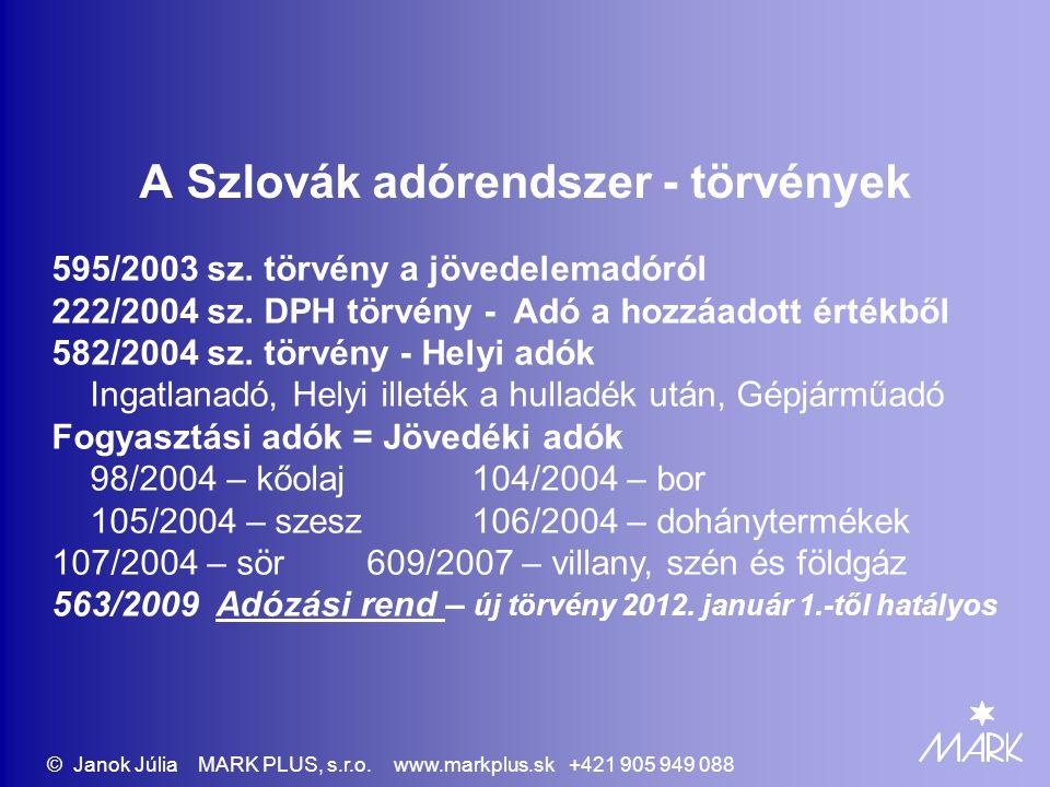 A Szlovák adórendszer - törvények 595/2003 sz. törvény a jövedelemadóról 222/2004 sz. DPH törvény - Adó a hozzáadott értékből 582/2004 sz. törvény - H