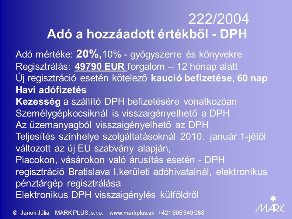 222/2004 Adó a hozzáadott értékből - DPH Adó mértéke: 20%, 10% - gyógyszerre és könyvekre Regisztrálás: 49790 EUR forgalom – 12 hónap alatt Új regisztráció esetén kötelező kaució befizetése, 60 nap Havi adófizetés Kezesség a szállító DPH befizetésére vonatkozóan Személygépkocsiknál is visszaigényelhető a DPH Az üzemanyagból visszaigényelhető az DPH Teljesítés színhelye szolgáltatásoknál 2010.