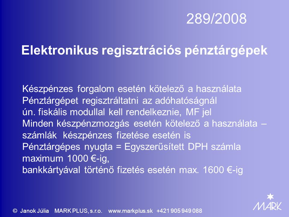 289/2008 Elektronikus regisztrációs pénztárgépek Készpénzes forgalom esetén kötelező a használata Pénztárgépet regisztráltatni az adóhatóságnál ún.