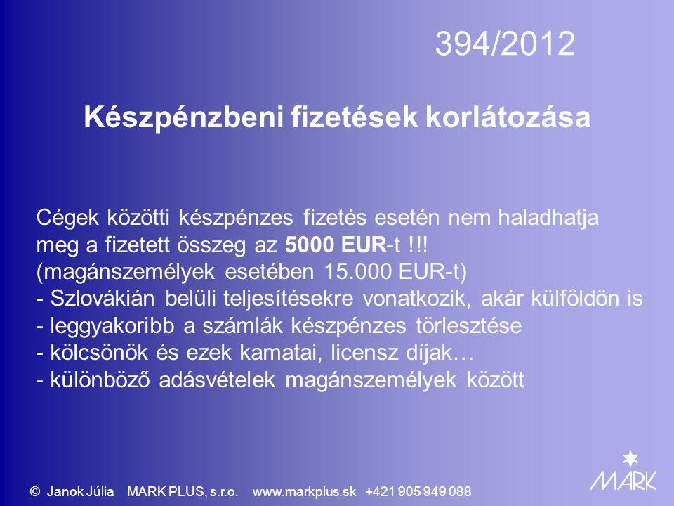 394/2012 Készpénzbeni fizetések korlátozása Cégek közötti készpénzes fizetés esetén nem haladhatja meg a fizetett összeg az 5000 EUR-t !!.
