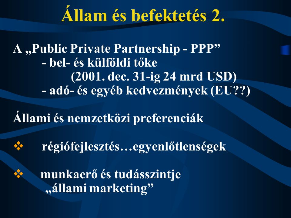 """Állam és befektetés 2. A """"Public Private Partnership - PPP - bel- és külföldi tőke (2001."""