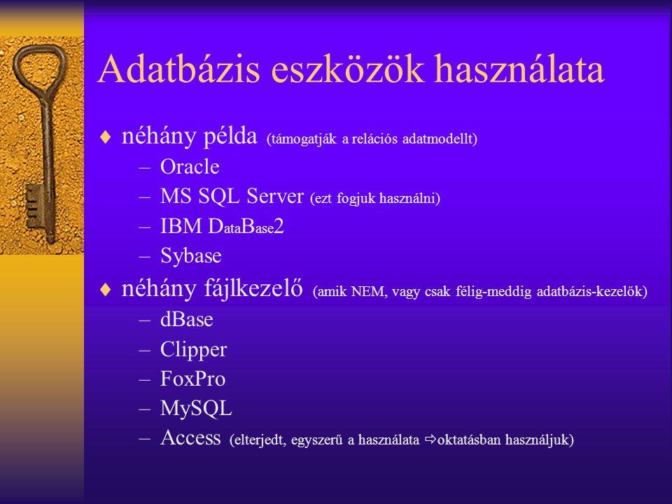 Adatbázis eszközök használata  néhány példa (támogatják a relációs adatmodellt) –Oracle –MS SQL Server (ezt fogjuk használni) –IBM D ata B ase 2 –Syb