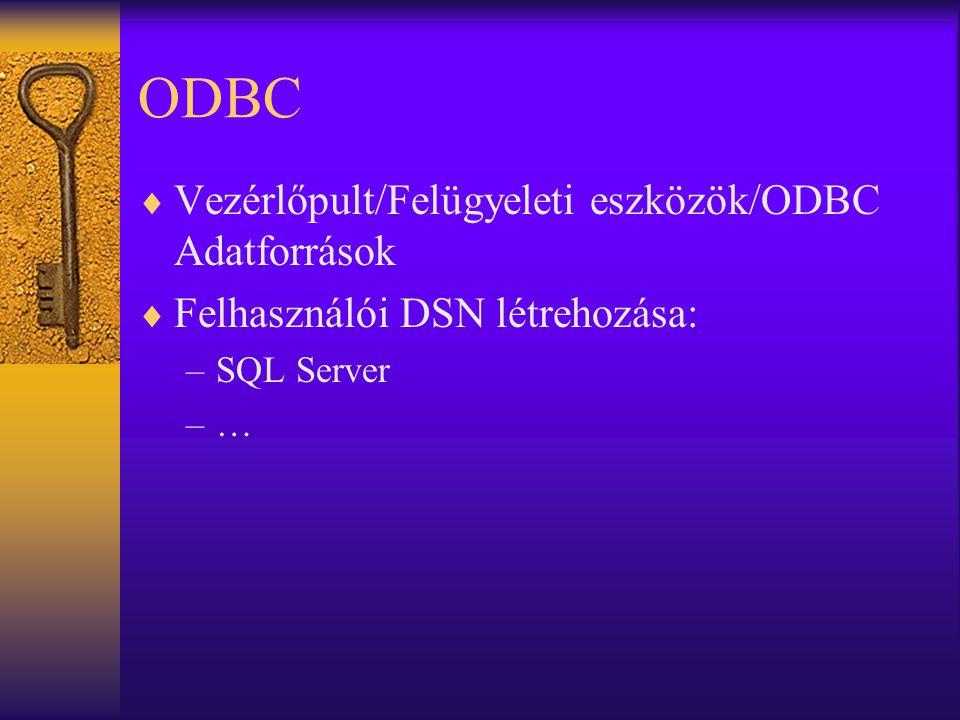 ODBC  Vezérlőpult/Felügyeleti eszközök/ODBC Adatforrások  Felhasználói DSN létrehozása: –SQL Server –…