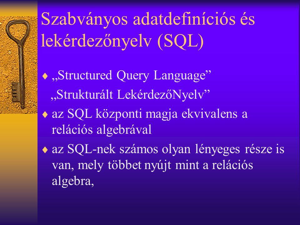 """Szabványos adatdefiníciós és lekérdezőnyelv (SQL)  """"Structured Query Language"""" """"Strukturált LekérdezőNyelv""""  az SQL központi magja ekvivalens a relá"""