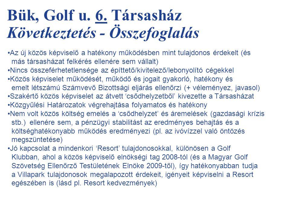 Bük, Golf u. 6. Társasház Következtetés - Összefoglalás •Az új közös képviselő a hatékony működésben mint tulajdonos érdekelt (és más társasházat felk