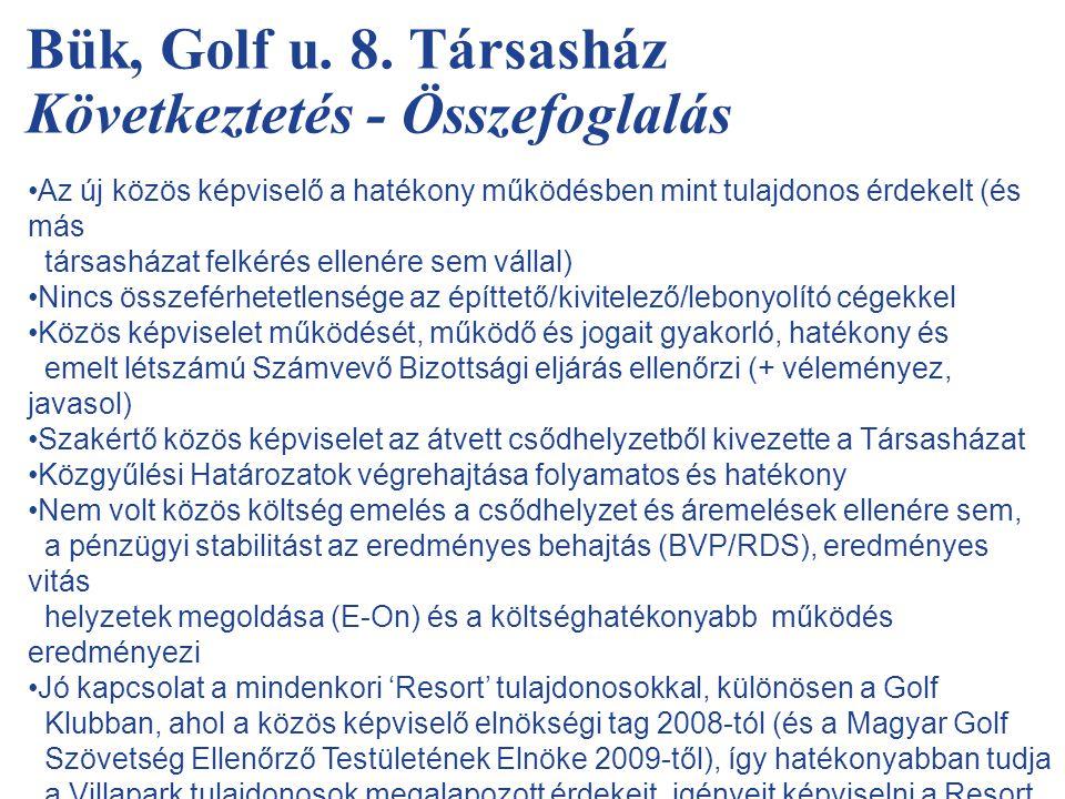 Bük, Golf u. 8. Társasház Következtetés - Összefoglalás •Az új közös képviselő a hatékony működésben mint tulajdonos érdekelt (és más társasházat felk