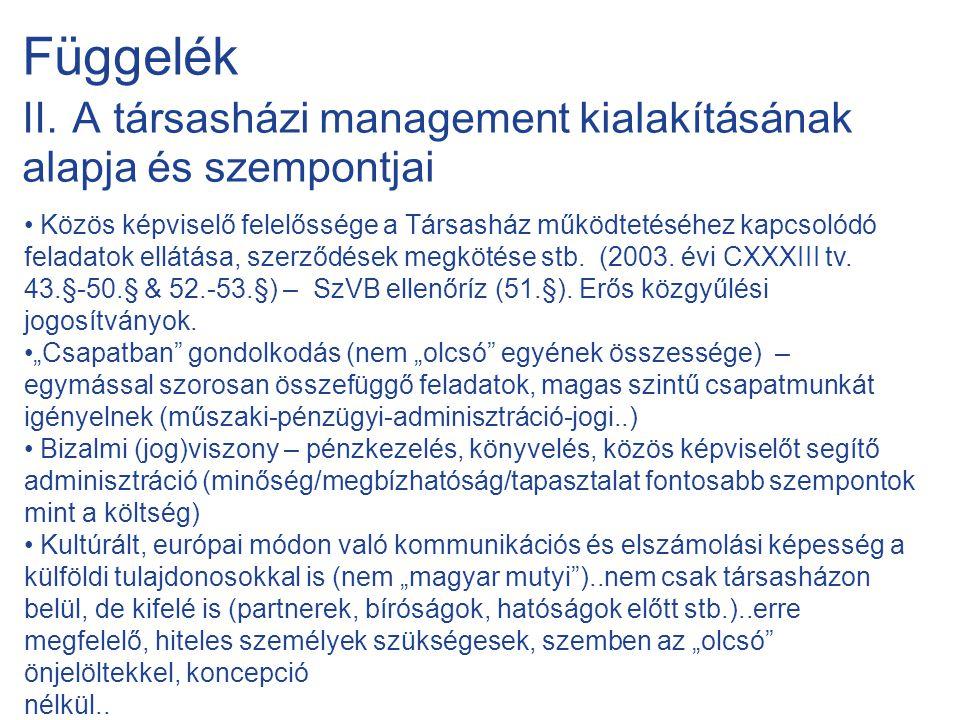 Függelék II. A társasházi management kialakításának alapja és szempontjai • Közös képviselő felelőssége a Társasház működtetéséhez kapcsolódó feladato