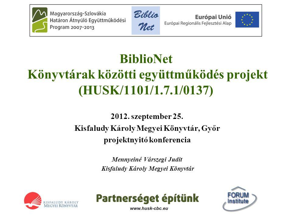 BiblioNet Könyvtárak közötti együttműködés projekt (HUSK/1101/1.7.1/0137) 2012. szeptember 25. Kisfaludy Károly Megyei Könyvtár, Győr projektnyitó kon