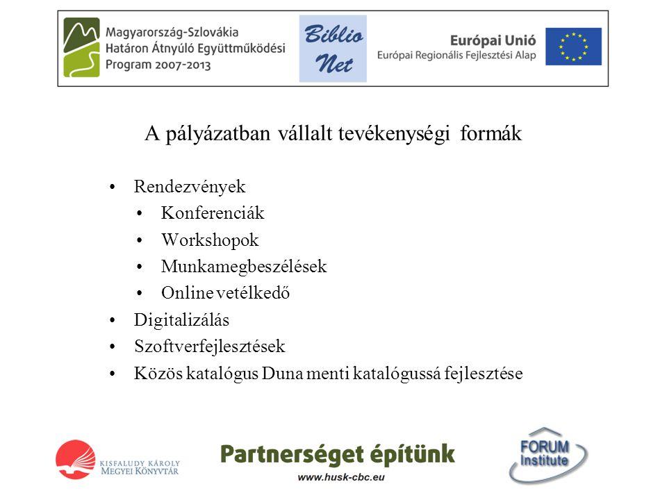 A pályázatban vállalt tevékenységi formák •Rendezvények •Konferenciák •Workshopok •Munkamegbeszélések •Online vetélkedő •Digitalizálás •Szoftverfejlesztések •Közös katalógus Duna menti katalógussá fejlesztése