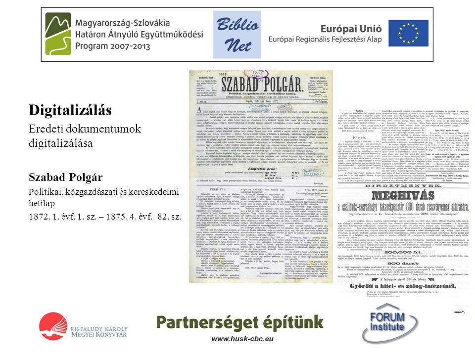 Digitalizálás Eredeti dokumentumok digitalizálása Szabad Polgár Politikai, közgazdászati és kereskedelmi hetilap 1872. 1. évf. 1. sz. – 1875. 4. évf.