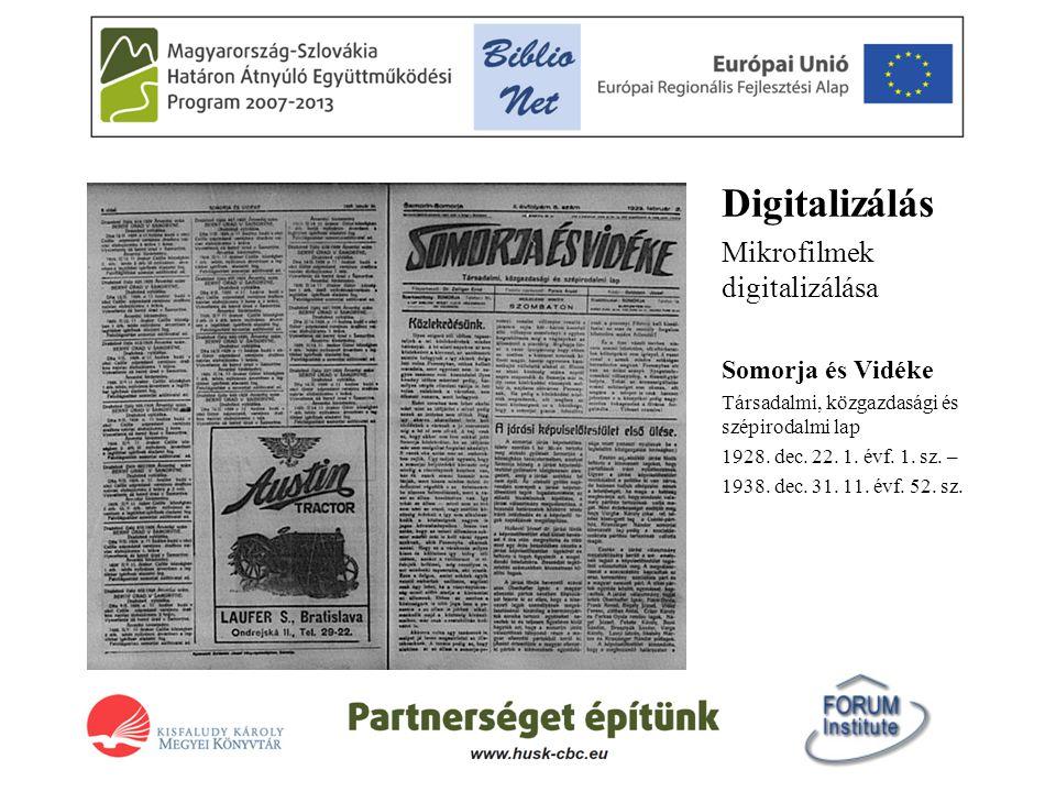 Digitalizálás Mikrofilmek digitalizálása Somorja és Vidéke Társadalmi, közgazdasági és szépirodalmi lap 1928. dec. 22. 1. évf. 1. sz. – 1938. dec. 31.