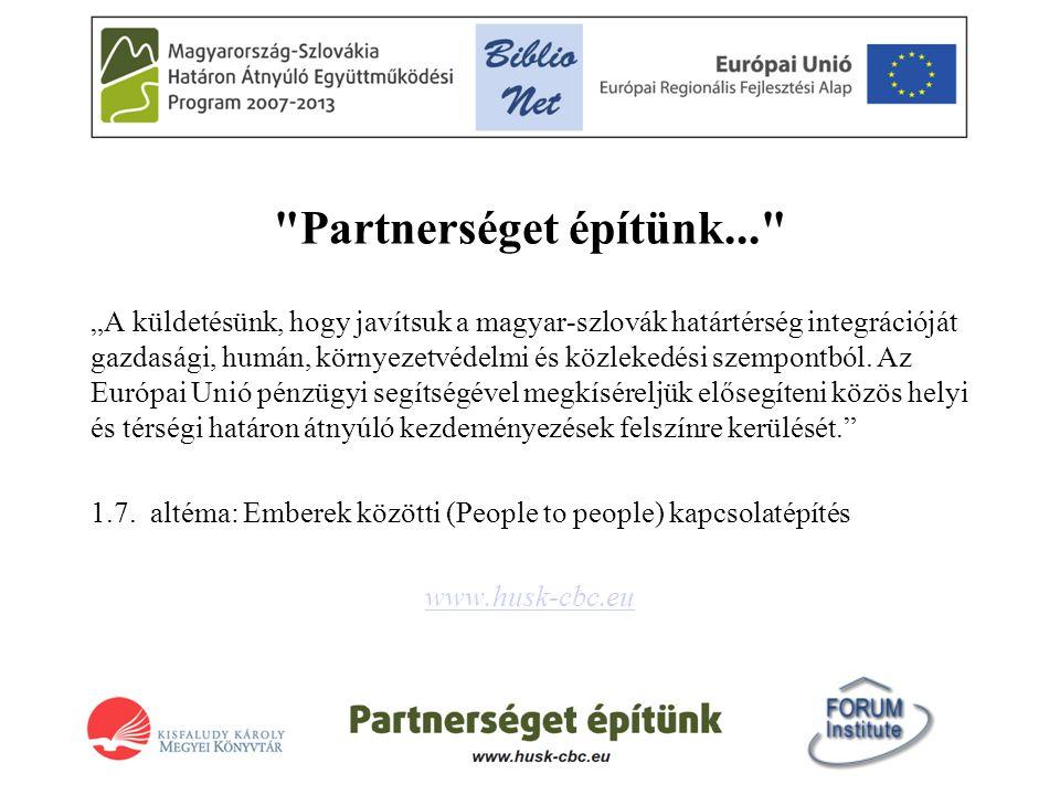 """Partnerséget építünk... """"A küldetésünk, hogy javítsuk a magyar-szlovák határtérség integrációját gazdasági, humán, környezetvédelmi és közlekedési szempontból."""