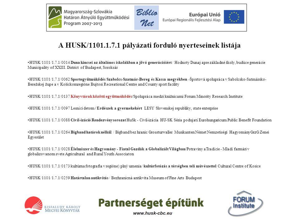 A HUSK/1101.1.7.1 pályázati forduló nyerteseinek listája •HUSK/1101/1.7.1/0014 Duna kincsei az általános iskolákban a jövő generációiért / Hodnoty Dun
