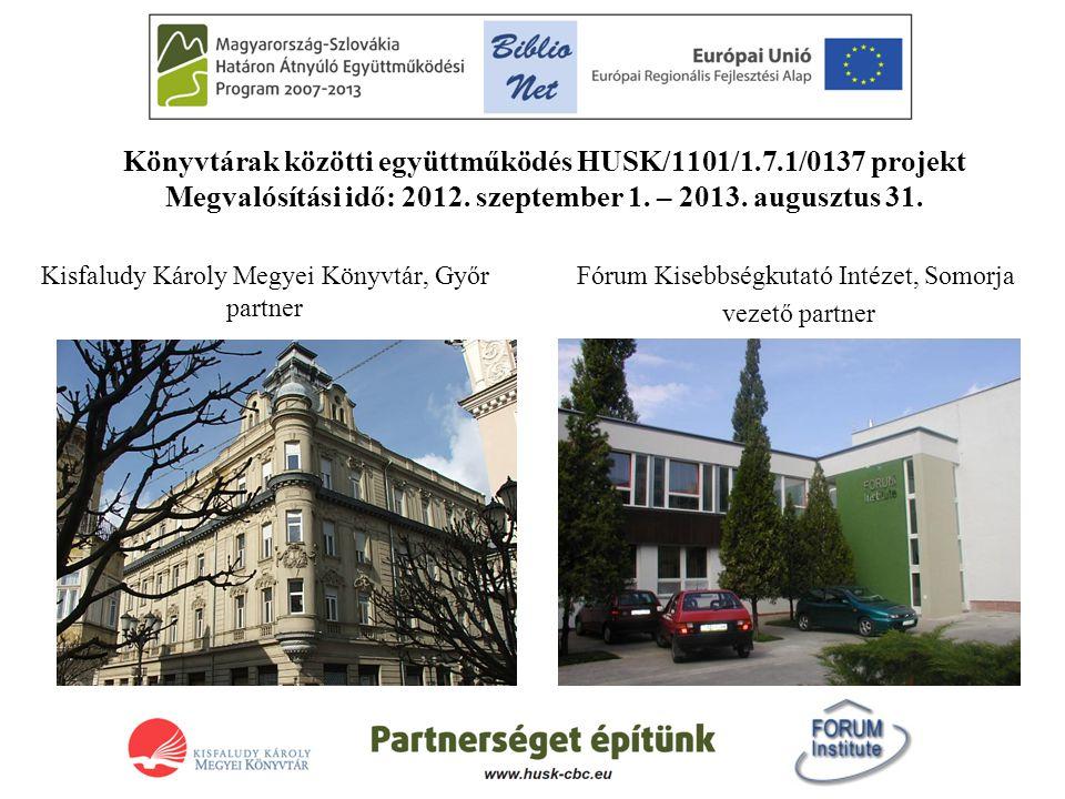 Könyvtárak közötti együttműködés HUSK/1101/1.7.1/0137 projekt Megvalósítási idő: 2012. szeptember 1. – 2013. augusztus 31. Kisfaludy Károly Megyei Kön