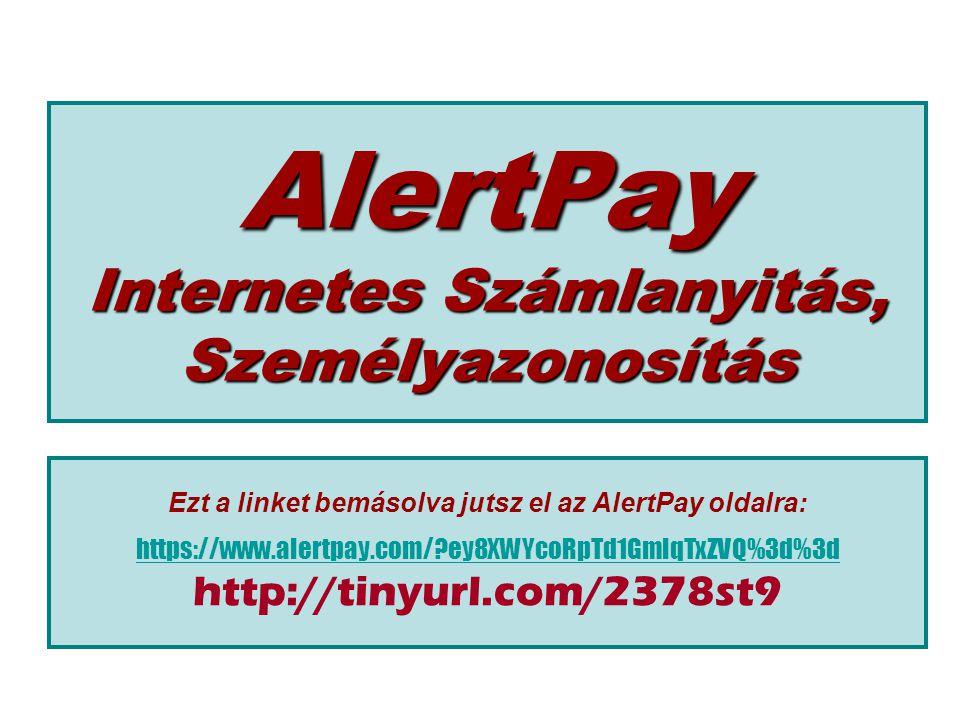 AlertPay Internetes Számlanyitás, Személyazonosítás Ezt a linket bemásolva jutsz el az AlertPay oldalra: https://www.alertpay.com/ ey8XWYcoRpTd1GmlqTxZVQ%3d%3d http://tinyurl.com/2378st9