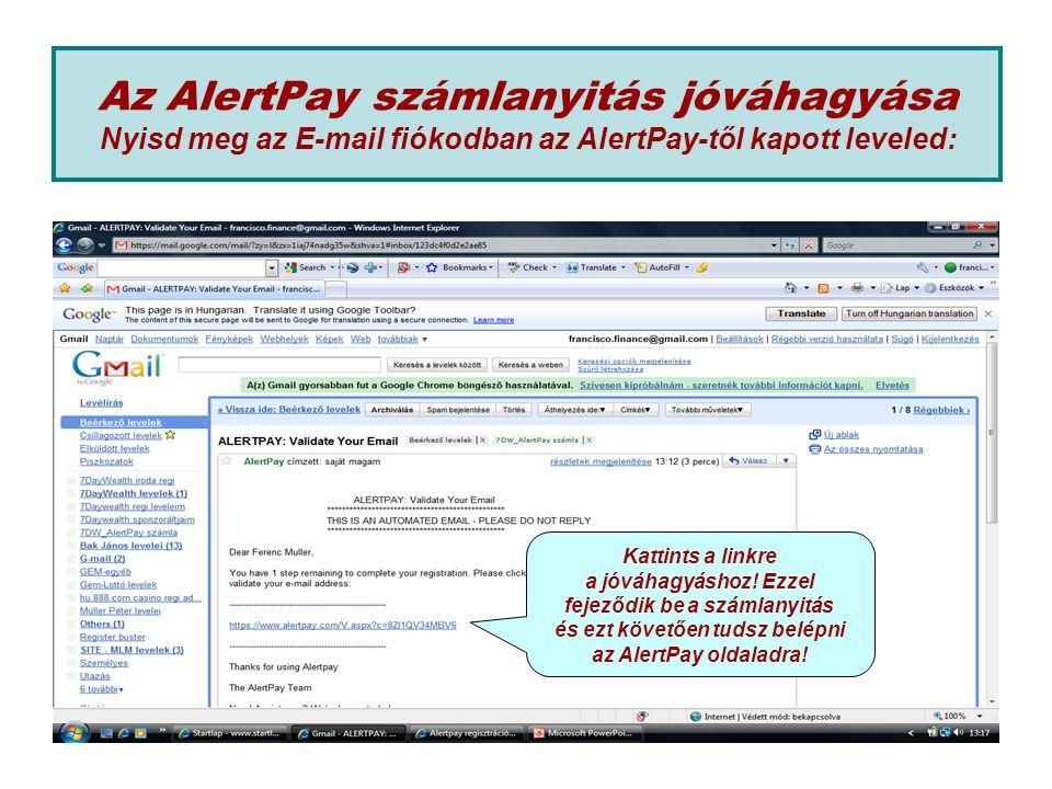 Az AlertPay számlanyitás jóváhagyása Nyisd meg az E-mail fiókodban az AlertPay-től kapott leveled: Kattints a linkre a jóváhagyáshoz.