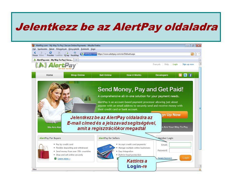 Jelentkezz be az AlertPay oldaladra Jelentkezz be az AlertPay oldaladra az E-mail címed és a jelszavad segítségével, amit a regisztrációkor megadtál Kattints a Login -re