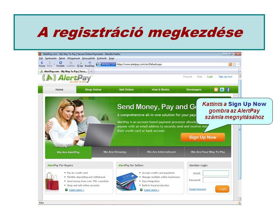 A regisztráció megkezdése Kattints a Sign Up Now gombra az AlertPay számla megnyitásához
