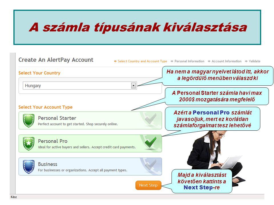 A számla típusának kiválasztása A Personal Starter számla havi max 2000$ mozgatására megfelelő Majd a kiválasztást követően kattints a Next Step -re Ha nem a magyar nyelvet látod itt, akkor a legördülő menüben válaszd ki Azért a Personal Pro számlát javasoljuk, mert ez korlátlan számlaforgalmat tesz lehetővé