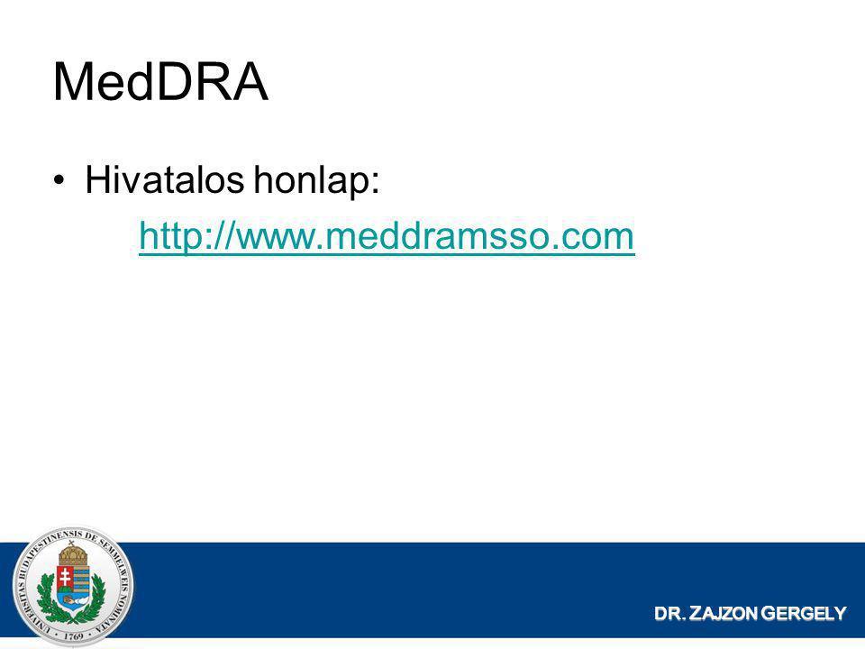 DR. Z AJZON G ERGELY MedDRA •Hivatalos honlap: http://www.meddramsso.com